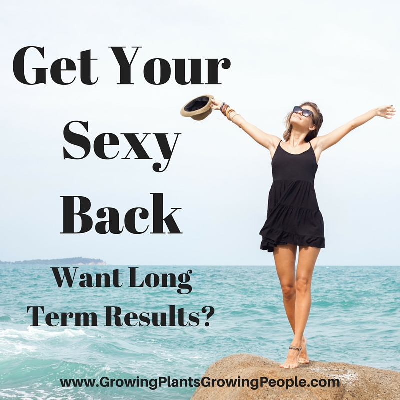 Get Your Sexy Back – Want Long Term Results?